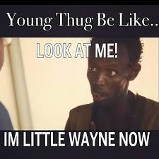 Lil Wayne Be Like Memes - young thug be like young thug know your meme