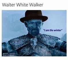 Walter White Memes - walter white walker f am the winter osean speezy walter white meme