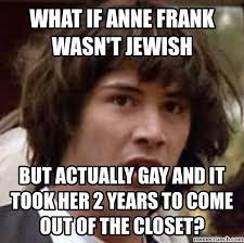 Anne Frank Memes - if anne frank wasn t jewish