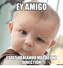 Ew Meme - ey amigo ando malde one direction memescom ew face meme on me me