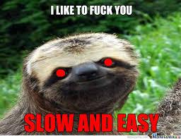 Sloth Meme Rape - rape sloth are slow fuck c by earthykiller127 meme center