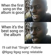 Best 9gag Memes - when the first song on the album is good when it s the best song
