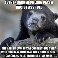 Gang Bang Memes - even if darren wilson was a racist asshole michael brown was a
