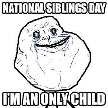 National Sibling Day Meme - national siblings day forever alone know your meme