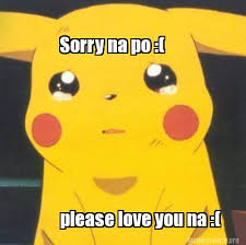 Sorry Po Meme - meme creator sorry na po please love you na meme generator