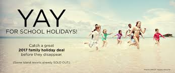 2017 family holidays deals in school holidays island escapes