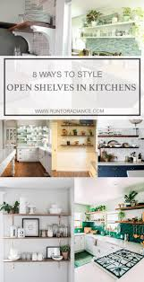 8 ways to style open shelving in the kitchen run to radiance
