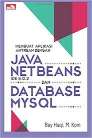 cara membuat database dengan mysql front membuat aplikasi antrean dengan java netbeans ide 8 0 2 dan database
