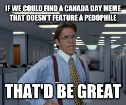 Canada Day Meme - livememe com office space lumbergh