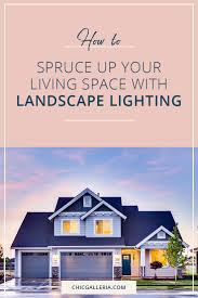 how to spruce up your living space with landscape lighting chic