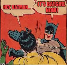 Batgirl Meme - transgendered batman slapping insensitive robin imgflip