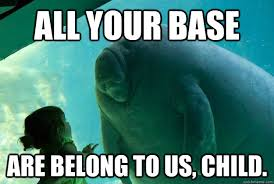 All Your Base Are Belong To Us Meme - all your base are belong to us child overlord manatee quickmeme