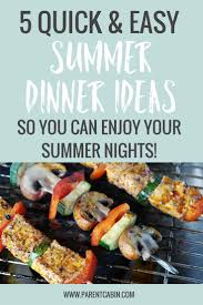 light and easy dinner ideas 5 quick and easy summer dinner ideas parent cabinparent cabin