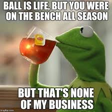 Ball Is Life Meme - but thats none of my business meme imgflip