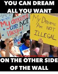 you can dream all you want y dream on you mu drean are not reillegal