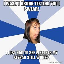 Drunk Texting Meme - i wasn t drunk texting you i swear i just had to see whether my