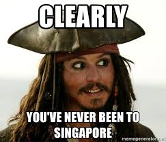 Singapore Meme - clearly you ve never been to singapore jack sparrow meme generator
