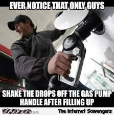Meme Guys - only guys shake the drops off the gas pump funny meme pmslweb