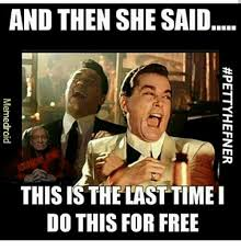 And Then I Said Meme - and then she said this is the lasttimei do this for free