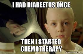 Diabetus Meme - i had diabeetus once then i started chemotherapy make a meme