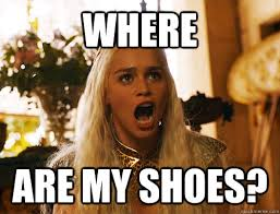 Shoes Meme - where are my shoes where are my dragons quickmeme
