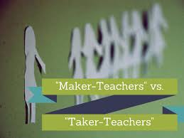 maker teachers u201d vs u201ctaker teachers u201d and why the common core is
