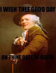 Geek Birthday Meme - image 79966 joseph ducreux archaic rap know your meme