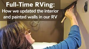 full time rving how we updated the interior and painted the walls