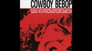 cowboy bebop cowboy bebop ost 1 tank youtube