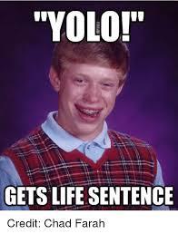 Yolo Meme - yolo gets life sentence quick meme com credit chad farah life