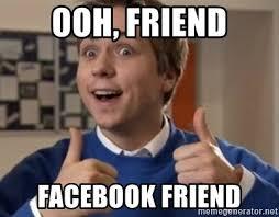 Facebook Friends Meme - ooh friend facebook friend ooo friend meme generator