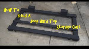 how to store jeep wrangler top how to build a jeep jk top storage cart