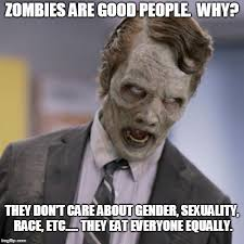 Funny Zombie Memes - maybe a zombie apocalypse isn t such a bad thing imgflip