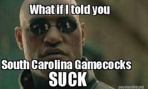 South Carolina Memes - meme maker what if i told you south carolina gamecocks suck