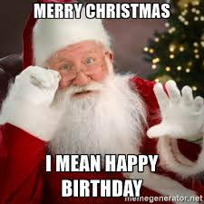 Merry Christmas Meme Generator - merry christmas i mean happy birthday santa claus meme