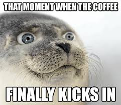 Too Much Coffee Meme - that moment when the coffee finally kicks in coffee pinterest