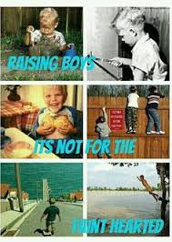 Raising Boys Meme - what it s like to raise a boy perfect already posted