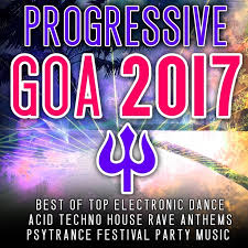 Top House 2017 Various Progressive Goa 2017 Best Of Top 100 Electronic Dance