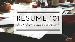 Stand Out Resumes Resume 101 How To Have A Stand Out Resume Part 1