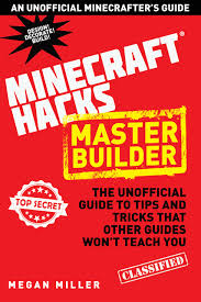 hacks for minecrafters master builder the unofficial guide to