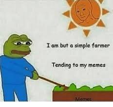 My Memes - i am but a simple farmer tending to my memes meme on me me
