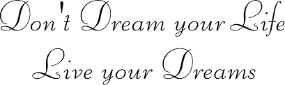 don u0027t dream your life u2026 live your dreams quote the walls