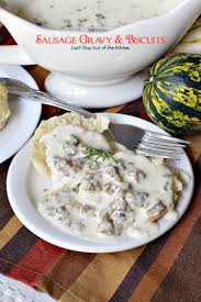 sausage gravy and biscuits can u0027t stay out of the kitchen