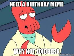 Why Not Meme - need a birthday meme why not zoidberg make a meme