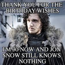 Thank You Birthday Meme - thank you for the birthday wishes jon snow meme on memegen