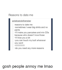 Reasons To Date Me Meme - reasons to date me potatoandotherwise reasons to date me sometimes l