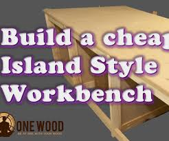 Plans For Making A Wooden Workbench by How To Build A Cheap Workbench For Woodworking Using A Kreg Hd Jig