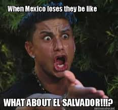 Funny Salvadorian Memes - meme maker when mexico loses they be like what about el salvador6