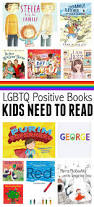 lgbtq positive books that your kids need to read no time for