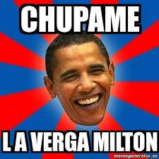 Milton Meme - meme obama chupame l a verga milton 5056861